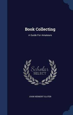 Book Collecting A Guide for Amateurs by John Herbert Slater