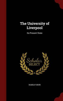 The University of Liverpool Its Present State by Ramsay Muir
