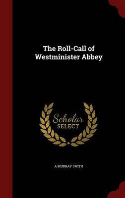 The Roll-Call of Westminister Abbey by A Murray Smith