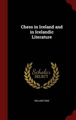 Chess in Iceland and in Icelandic Literature by Willard Fiske