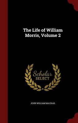 The Life of William Morris, Volume 2 by John William Mackail