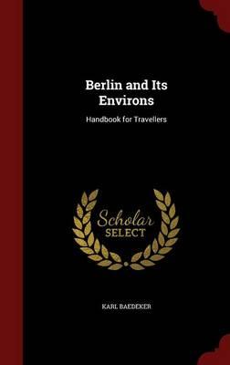 Berlin and Its Environs Handbook for Travellers by Karl Baedeker