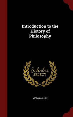 Introduction to the History of Philosophy by Victor Cousin