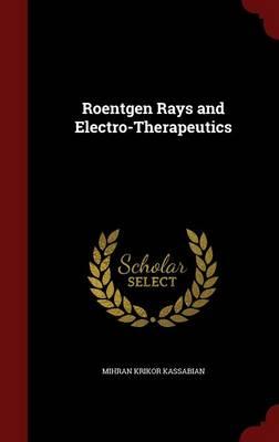 Roentgen Rays and Electro-Therapeutics by Mihran Krikor Kassabian