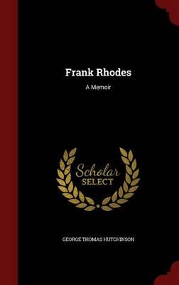 Frank Rhodes A Memoir by George Thomas Hutchinson