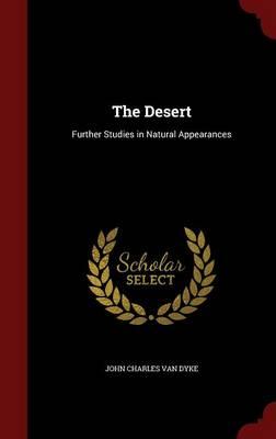The Desert Further Studies in Natural Appearances by John Charles Van Dyke