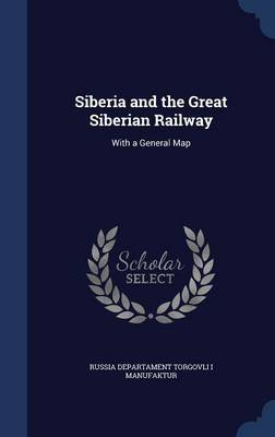 Siberia and the Great Siberian Railway With a General Map by Russia Departament Torgovli Manufaktur