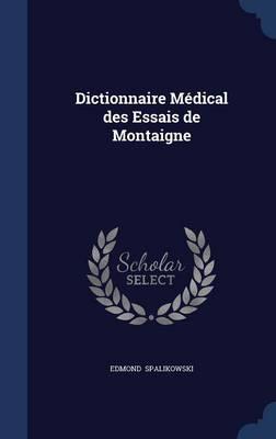 Dictionnaire Medical Des Essais de Montaigne by Edmond Spalikowski
