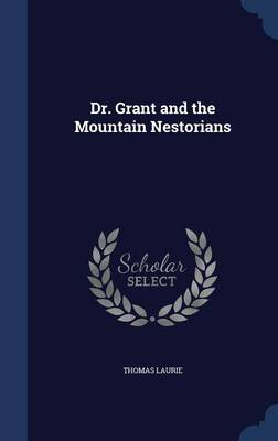 Dr. Grant and the Mountain Nestorians by Thomas Laurie