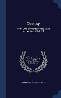 Destiny Or, the Chief's Daughter, by the Author of 'Marriage'. Edinb. Ed by Susan Edmonstone Ferrier