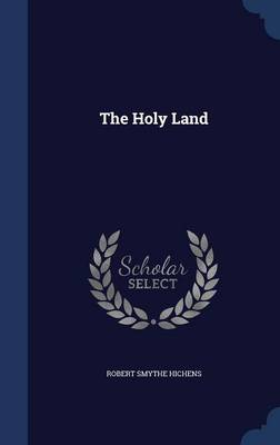 The Holy Land by Robert Smythe Hichens
