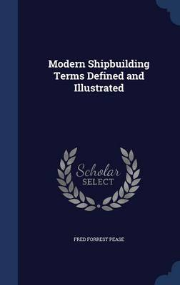Modern Shipbuilding Terms Defined and Illustrated by Fred Forrest Pease