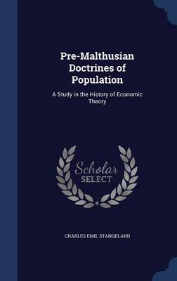 Pre-Malthusian Doctrines of Population A Study in the History of Economic Theory by Charles Emil Stangeland
