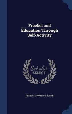 Froebel and Education Through Self-Activity by Herbert Courthope Bowen