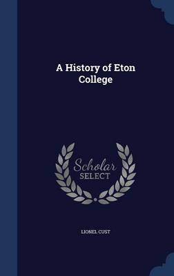 A History of Eton College by Lionel Cust