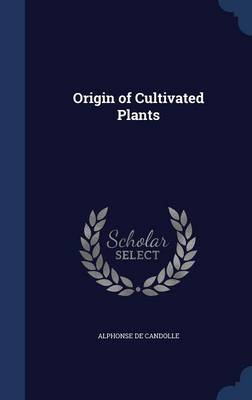 Origin of Cultivated Plants by Alphonse De Candolle