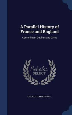 A Parallel History of France and England Consisting of Outlines and Dates by Charlotte Mary Yonge