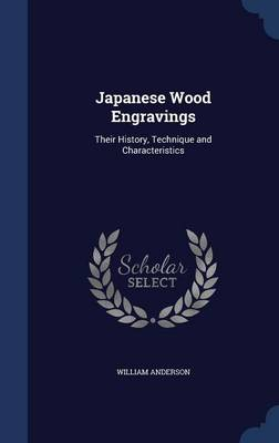 Japanese Wood Engravings Their History, Technique and Characteristics by William Anderson