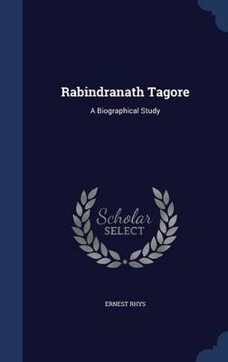 Rabindranath Tagore A Biographical Study by Ernest Rhys