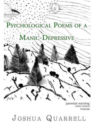 Psychological Poems of A Manic-Depressive by Joshua Quarrell