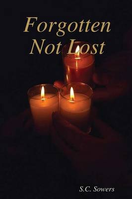 Forgotten Not Lost by S.C. Sowers