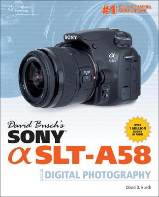 David Busch's Sony Alpha SLT-A58 Guide to Digital Photography by David Busch