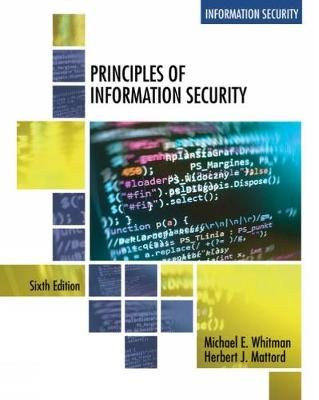 Principles of Information Security by Michael (Michael J. Coles College of Business, Kennesaw State University) Whitman, Herbert (Michael J. Coles College o Mattord