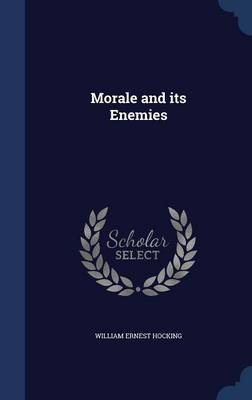 Morale and Its Enemies by William Ernest Hocking