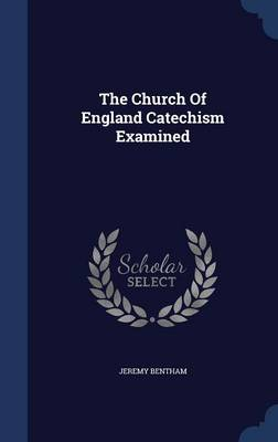 The Church of England Catechism Examined by Jeremy Bentham