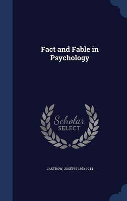 Fact and Fable in Psychology by Joseph Jastrow