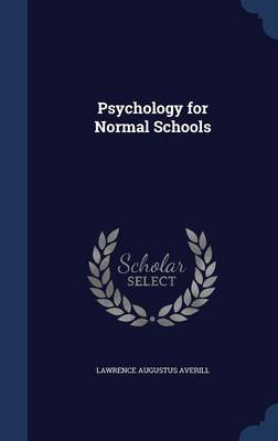 Psychology for Normal Schools by Lawrence Augustus Averill