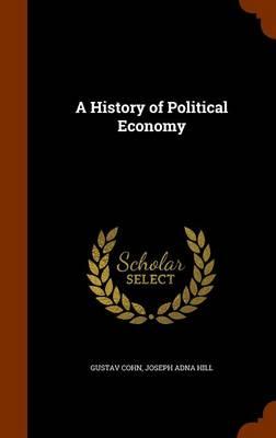 A History of Political Economy by Gustav Cohn, Joseph Adna Hill