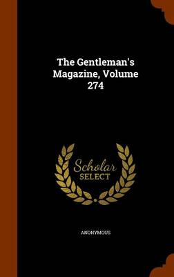 The Gentleman's Magazine, Volume 274 by Anonymous