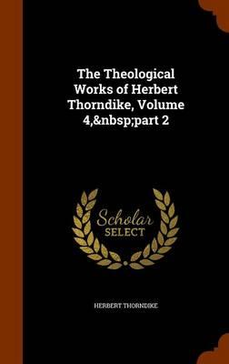 The Theological Works of Herbert Thorndike, Volume 4, Part 2 by Herbert Thorndike