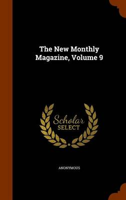 The New Monthly Magazine, Volume 9 by Anonymous