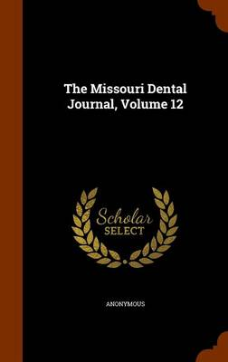 The Missouri Dental Journal, Volume 12 by Anonymous
