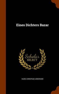 Eines Dichters Bazar by Hans Christian Andersen