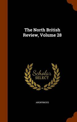 The North British Review, Volume 28 by Anonymous