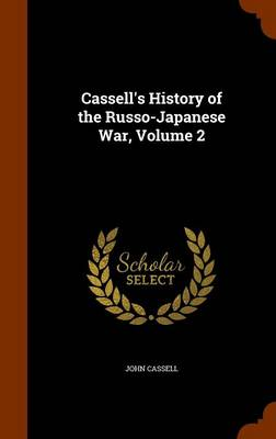 Cassell's History of the Russo-Japanese War, Volume 2 by John Cassell
