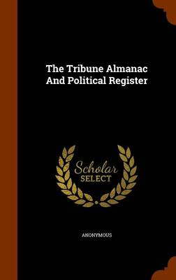 The Tribune Almanac and Political Register by Anonymous
