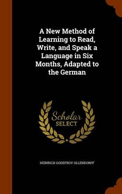 A New Method of Learning to Read, Write, and Speak a Language in Six Months, Adapted to the German by Heinrich Godefroy Ollendorff