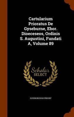 Cartularium Prioratus de Gyseburne, Ebor. Dioeceseos, Ordinis S. Augustini, Fundati A, Volume 89 by Guisborough Priory