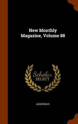 New Monthly Magazine, Volume 88 by Anonymous