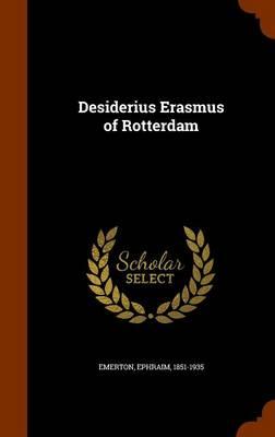 Desiderius Erasmus of Rotterdam by Professor Ephraim Emerton