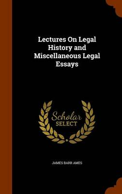 Lectures on Legal History and Miscellaneous Legal Essays by James Barr Ames