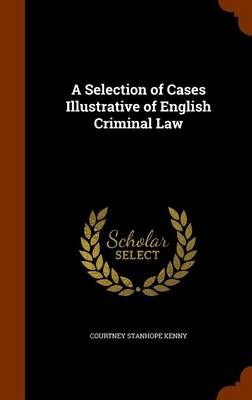A Selection of Cases Illustrative of English Criminal Law by Courtney Stanhope Kenny