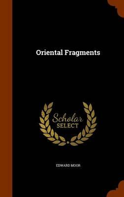 Oriental Fragments by Edward Moor