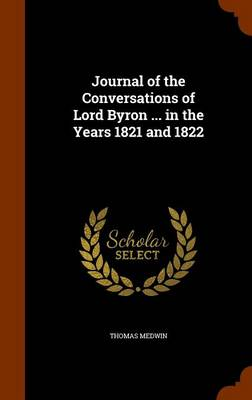 Journal of the Conversations of Lord Byron ... in the Years 1821 and 1822 by Thomas Medwin