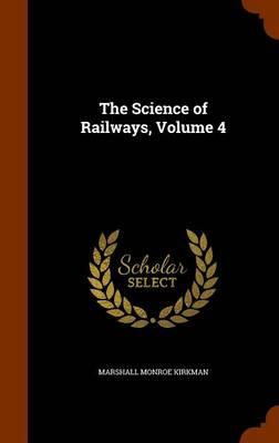 The Science of Railways, Volume 4 by Marshall Monroe Kirkman