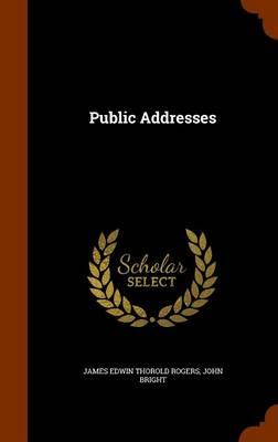 Public Addresses by James Edwin Thorold Rogers, John Bright